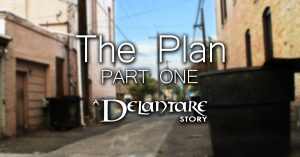 The Plan: Part One - A Delantare Story