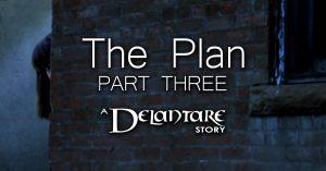 The Plan: Part Three - A Delantare Story