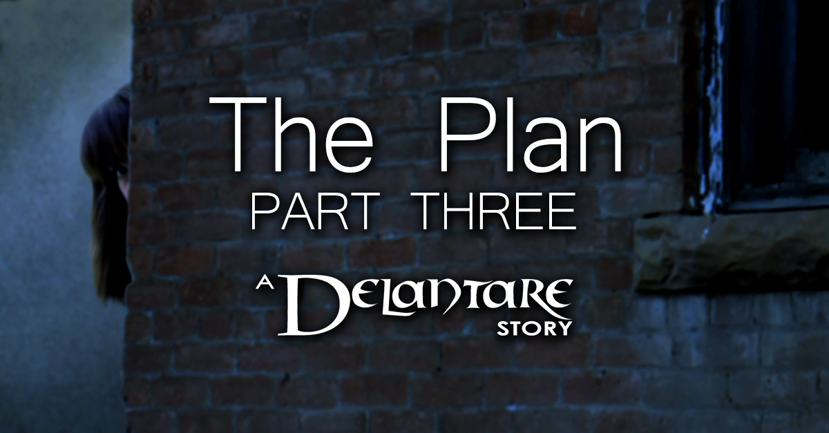 The Plan: Part Three - A Delantare Story